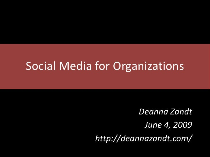Social Media for Organizations                           Deanna Zandt                          June 4, 2009              h...