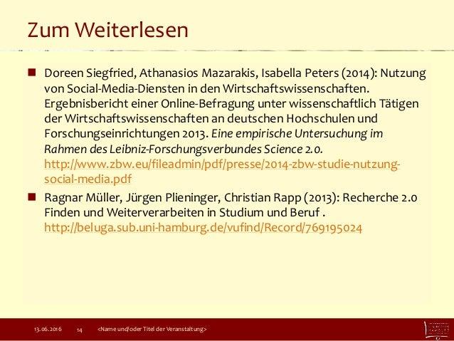 Zum Weiterlesen  Doreen Siegfried, Athanasios Mazarakis, Isabella Peters (2014): Nutzung von Social-Media-Diensten in den...