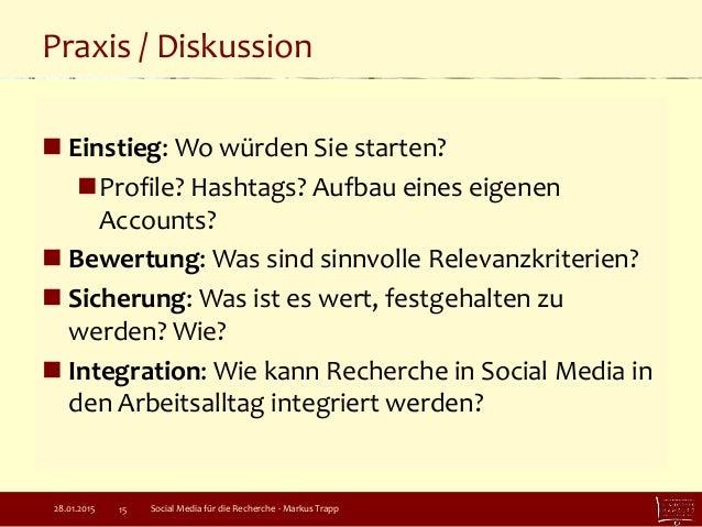Praxis / Diskussion  Einstieg: Wo würden Sie starten? Profile? Hashtags? Aufbau eines eigenen Accounts?  Bewertung: Was...