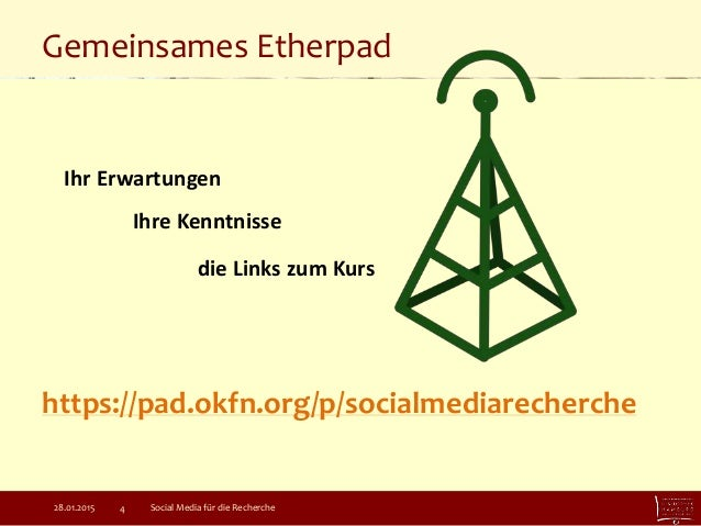 Gemeinsames Etherpad Social Media für die Recherche4 https://pad.okfn.org/p/socialmediarecherche 28.01.2015 die Links zum ...
