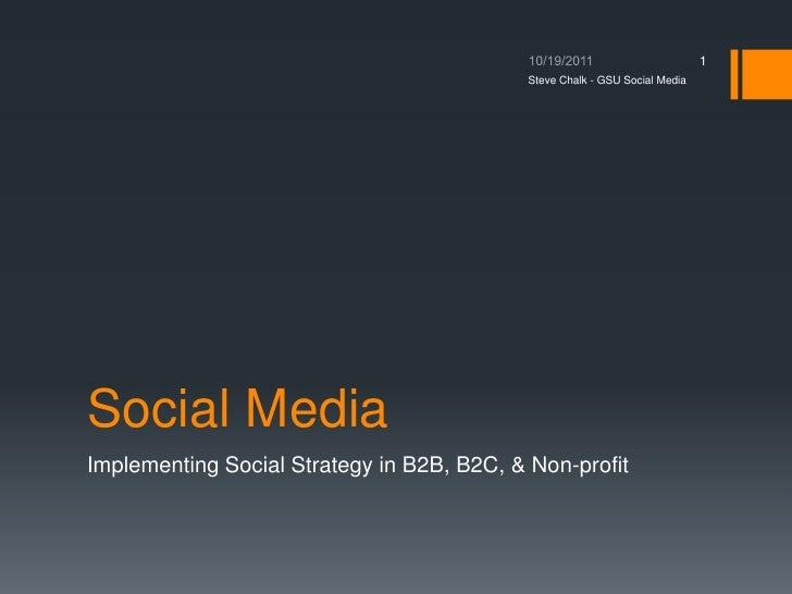 1                                           Steve Chalk - GSU Social MediaSocial MediaImplementing Social Strategy in B2B,...