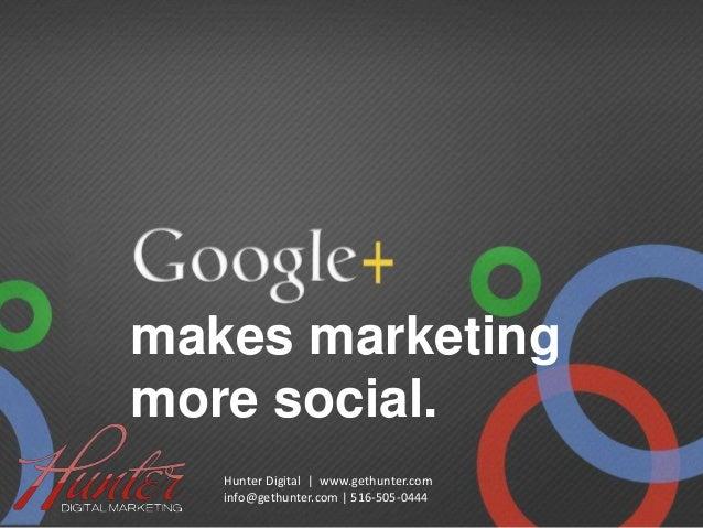 Make your marketing social.Add a + Hunter Digital | www.gethunter.com info@gethunter.com | 516-505-0444 makes marketing mo...