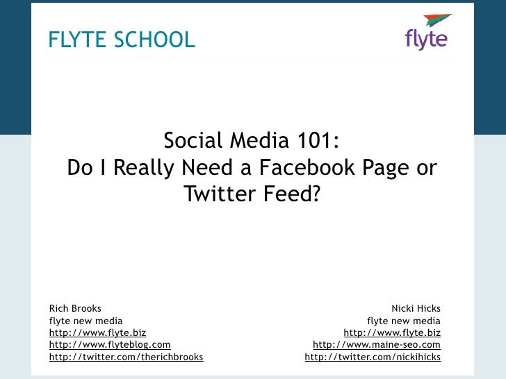 FLYTE SCHOOL                 Social Media 101:    Do I Really Need a Facebook Page or                Twitter Feed?    Rich...