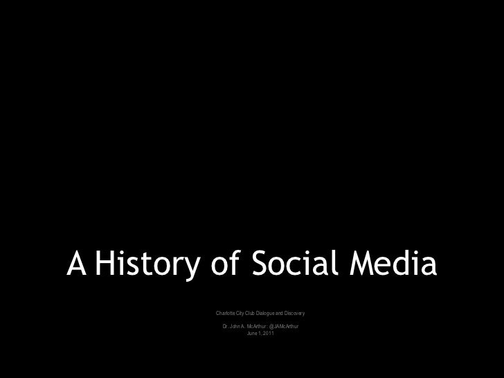 A History of Social Media          Charlotte City Club Dialogue and Discovery             Dr. John A. McArthur : @JAMcArth...