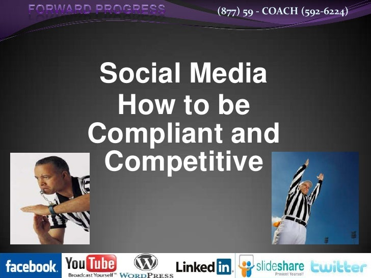 (877) 59 - COACH (592-6224) Social Media  How to beCompliant and Competitive