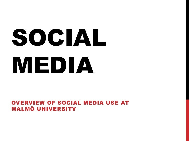SOCIALMEDIAOVERVIEW OF SOCIAL MEDIA USE ATMALMÖ UNIVERSITY