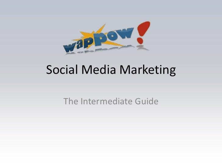 Social Media Marketing<br />The Intermediate Guide<br />
