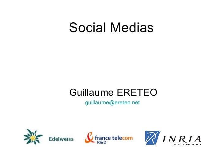 Social Medias<br />Guillaume ERETEO<br />guillaume@ereteo.net<br />twitter.com/ereteog<br />slideshare.net/ereteog<br />