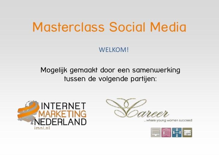 Masterclass Social Media                                    www.imnl.nl                WELKOM! Mogelijk gemaakt door een s...