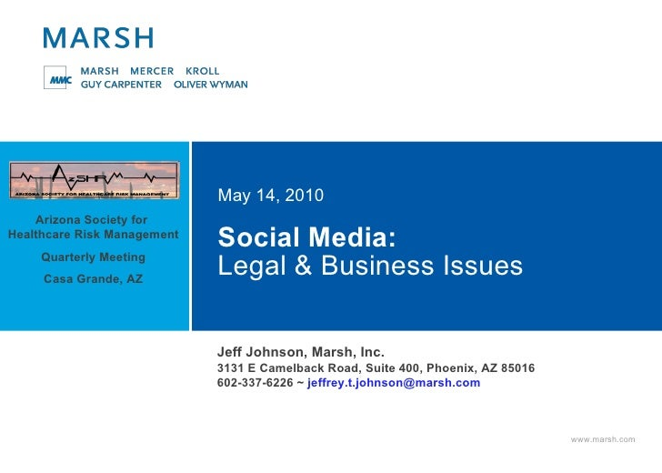 Social Media:  Legal & Business Issues May 14, 2010 Jeff Johnson, Marsh, Inc. 3131 E Camelback Road, Suite 400, Phoenix, A...
