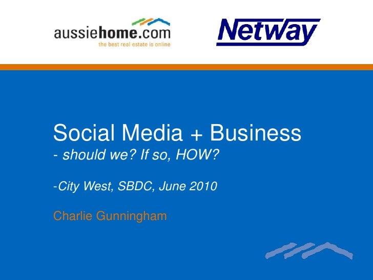 Social Media + Business<br /><ul><li>should we? If so, HOW?