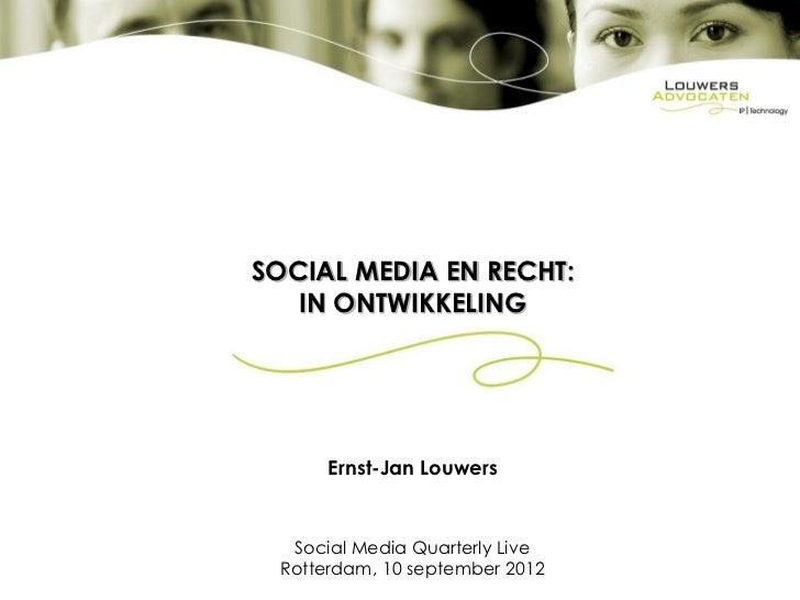 SOCIAL MEDIA EN RECHT:   IN ONTWIKKELING      Ernst-Jan Louwers  Social Media Quarterly Live Rotterdam, 10 september 2012
