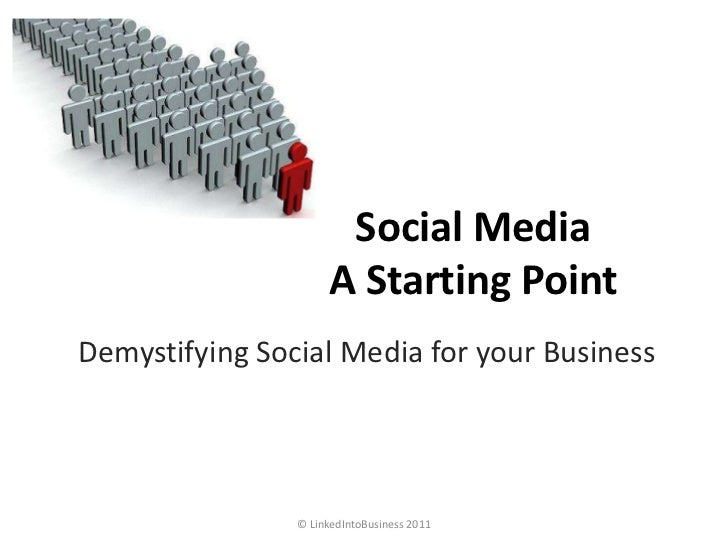 Social MediaA Starting Point<br />Demystifying Social Media for your Business<br />