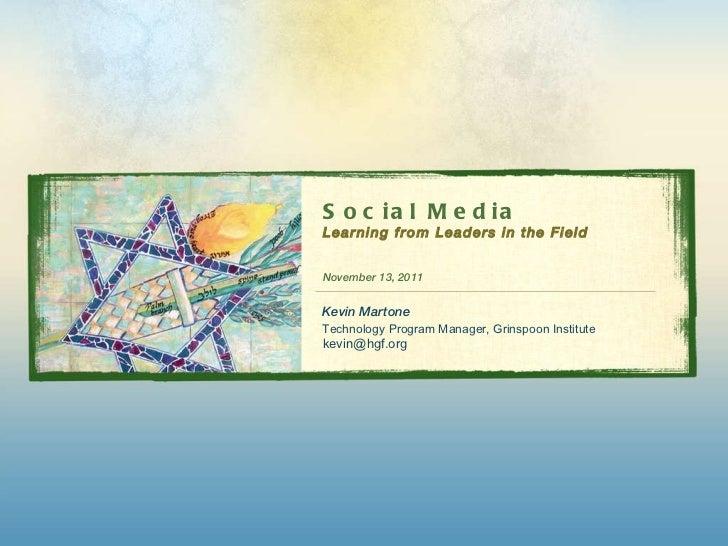 Social Media Learning from Leaders in the Field <ul><li>November 13, 2011 </li></ul><ul><li>Kevin Martone </li></ul><ul><l...