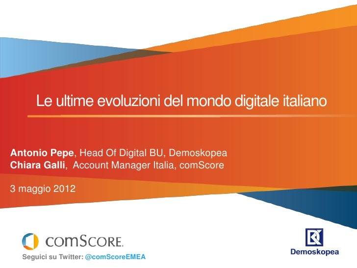 Le ultime evoluzioni del mondo digitale italianoAntonio Pepe, Head Of Digital BU, DemoskopeaChiara Galli, Account Manager ...
