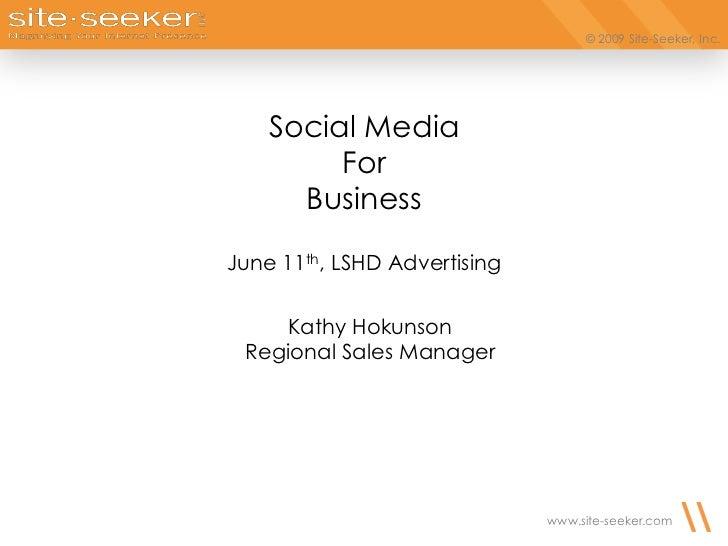 Social Media<br />For<br />Business<br />June 11th, LSHD Advertising<br />Kathy Hokunson<br />Regional Sales Manager<br />