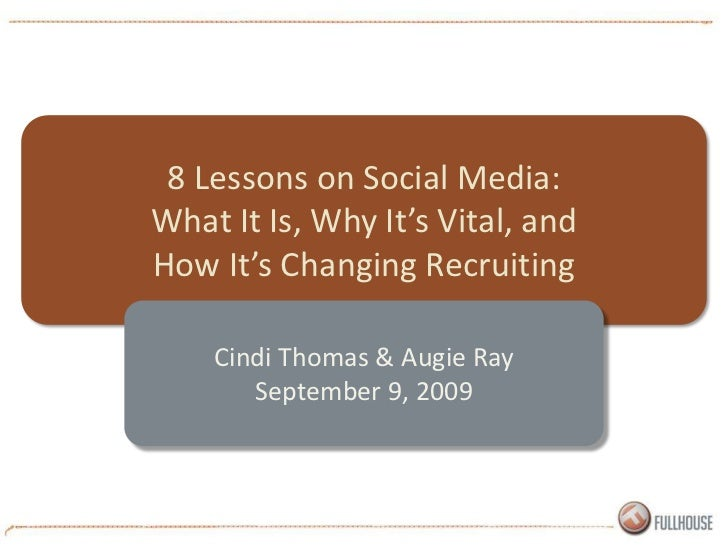 8 Lessons on Social Media:  What It Is, Why It's Vital, and How It's Changing Recruiting<br />Cindi Thomas & Augie Ray<br ...