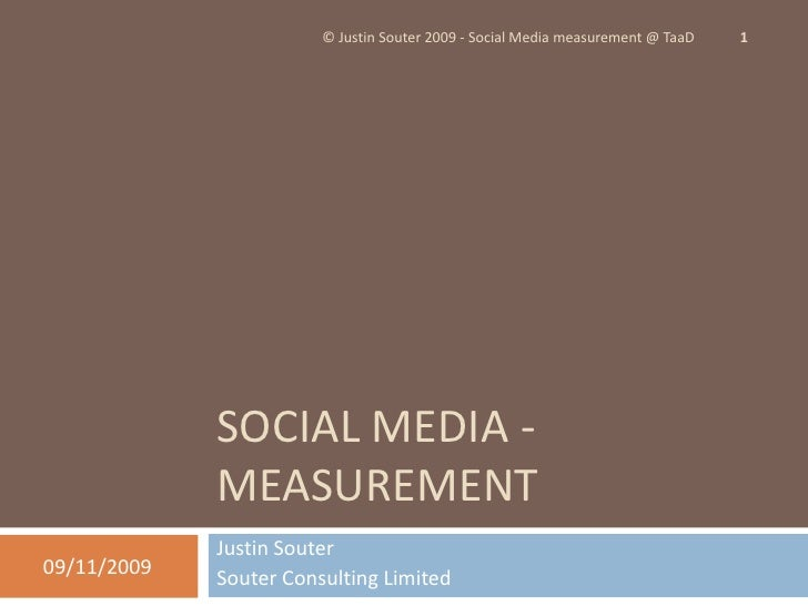 Social media - measurement<br />Justin Souter<br />Souter Consulting Limited<br />28/10/2009<br />1<br />© Justin Souter 2...