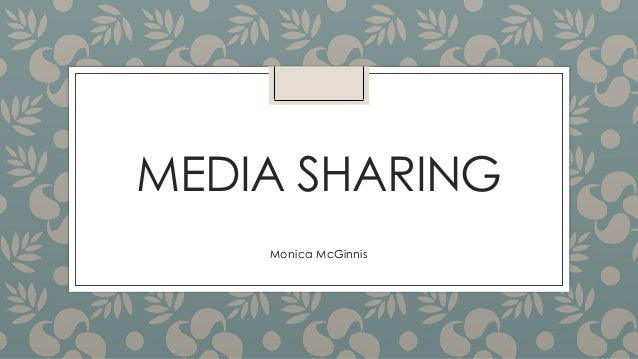 MEDIA SHARING  Monica McGinnis