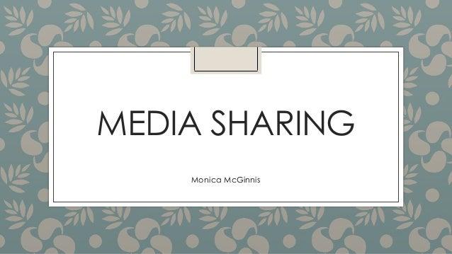 MEDIA SHARING  Monica McGinnis