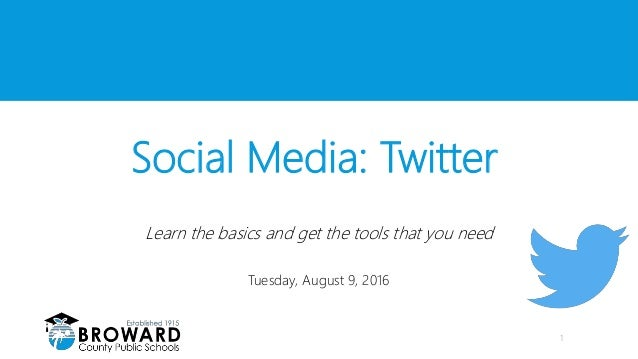 Social Media: Twitter Learn the basics and get the tools that you need Tuesday, August 9, 2016 1