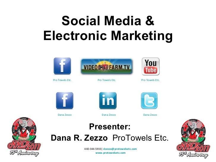 Social Media & Electronic Marketing Presenter: Dana R. Zezzo  ProTowels Etc. 440-344-5933   [email_address] www.protowelse...