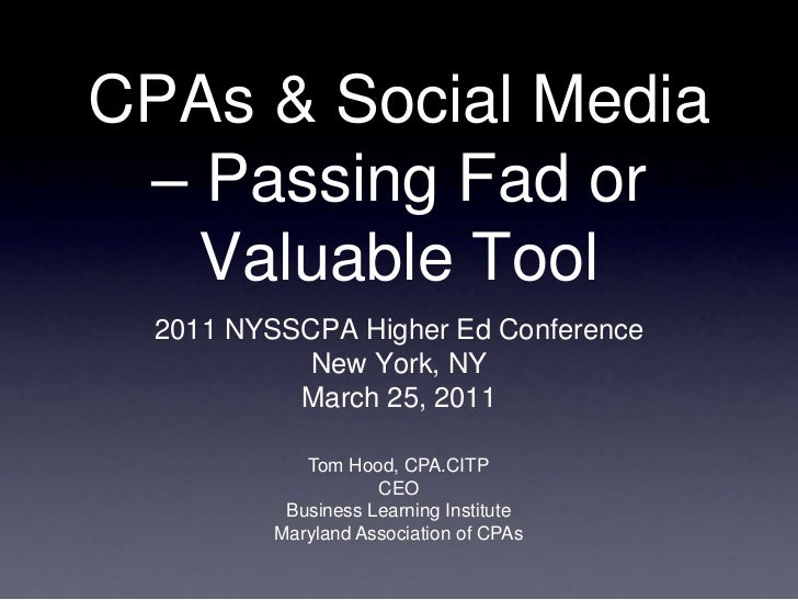 CPAs & Social Media – Passing Fad or   Valuable Tool  2011 NYSSCPA Higher Ed Conference            New York, NY           ...