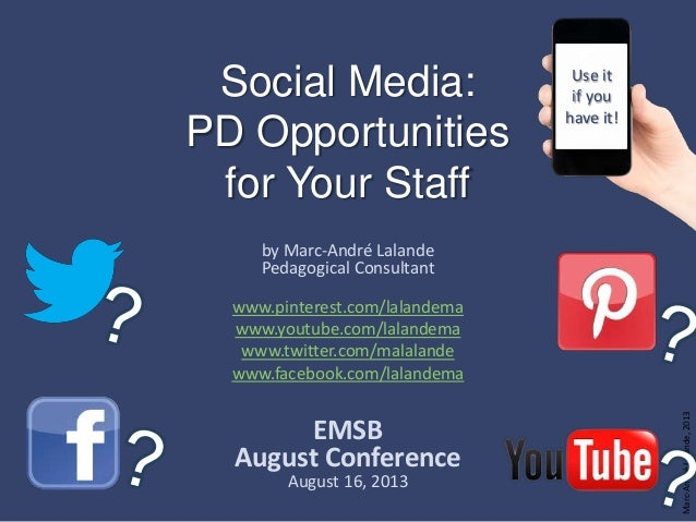 Marc-AndréLalande,2013 Social Media: PD Opportunities for Your Staff by Marc-André Lalande Pedagogical Consultant www.pint...