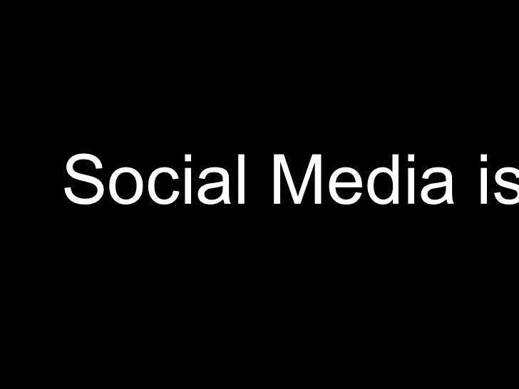 Social Media is…<br />