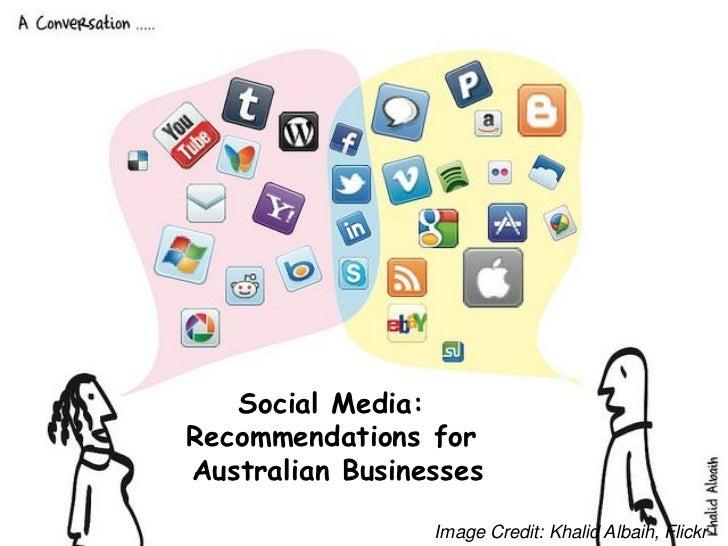 Social Media:Recommendations forAustralian Businesses                 Image Credit: Khalid Albaih, Flickr