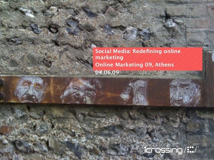 Social Media: Redefining online marketing Online Marketing 09, Athens 04.06.09