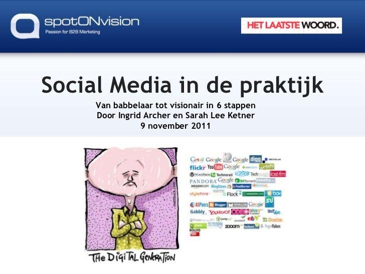 Social Media in de praktijk     Van babbelaar tot visionair in 6 stappen     Door Ingrid Archer en Sarah Lee Ketner       ...