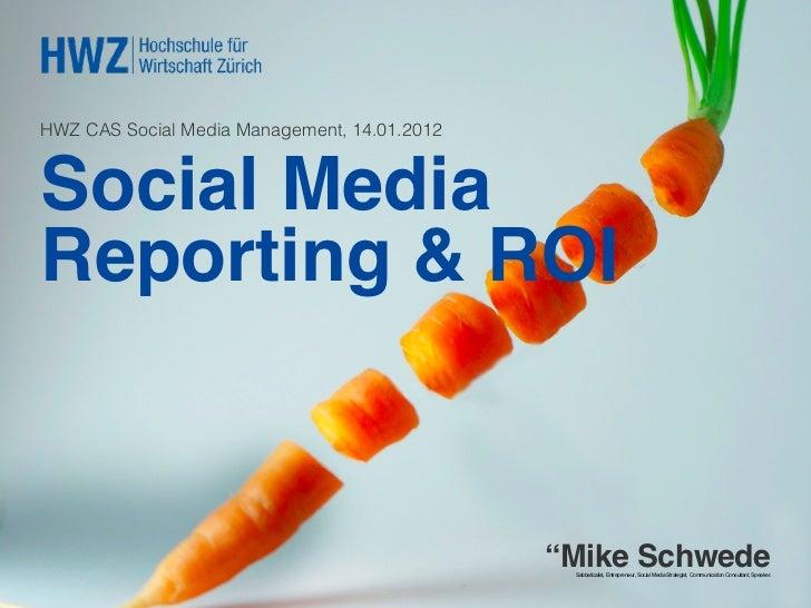 "HWZ CAS Social Media Management, 14.01.2012Social MediaReporting & ROI!                                              ""Mik..."