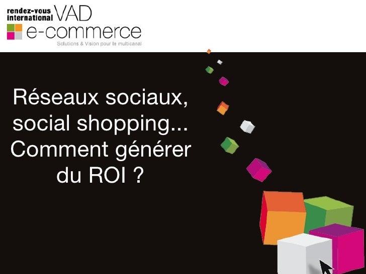 Réseaux sociaux, social shopping... Comment générer du ROI ?