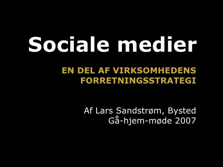 Sociale medier   EN DEL AF VIRKSOMHEDENS      FORRETNINGSSTRATEGI        Af Lars Sandstrøm, Bysted            Gå-hjem-møde...