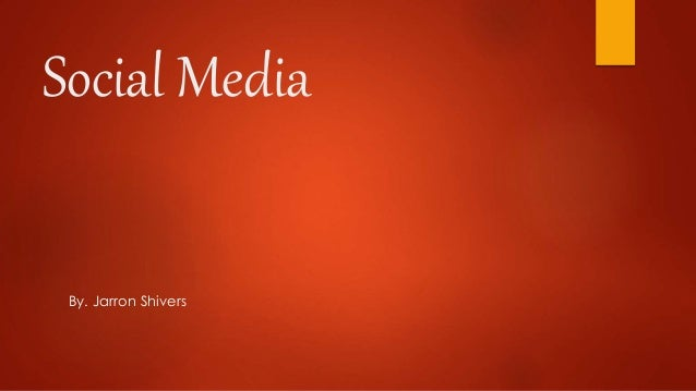 Social Media By. Jarron Shivers