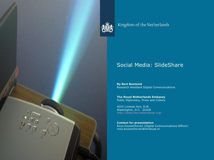 Social Media: SlideShare By Bert Bentsink  Research Assistant Digital Communications The Royal Netherlands Embassy Public ...