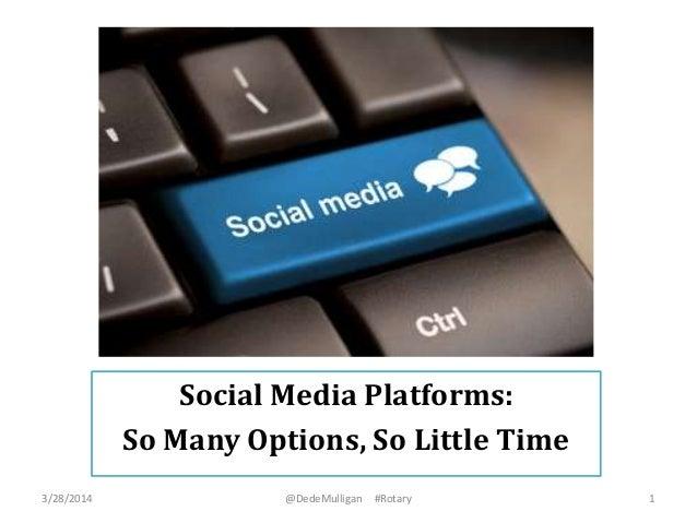 Social Media Platforms: So Many Options, So Little Time 3/28/2014 @DedeMulligan #Rotary 1