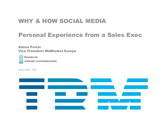 WHY & HOW SOCIAL MEDIA Personal Experience from a Sales Exec Simon Porter Vice President MidMarket Europe January 22nd – 2...