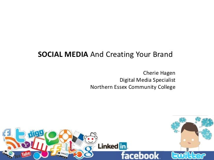 SOCIAL MEDIA And Creating Your Brand<br />Cherie Hagen<br />Digital Media Specialist<br />Northern Essex Community College...