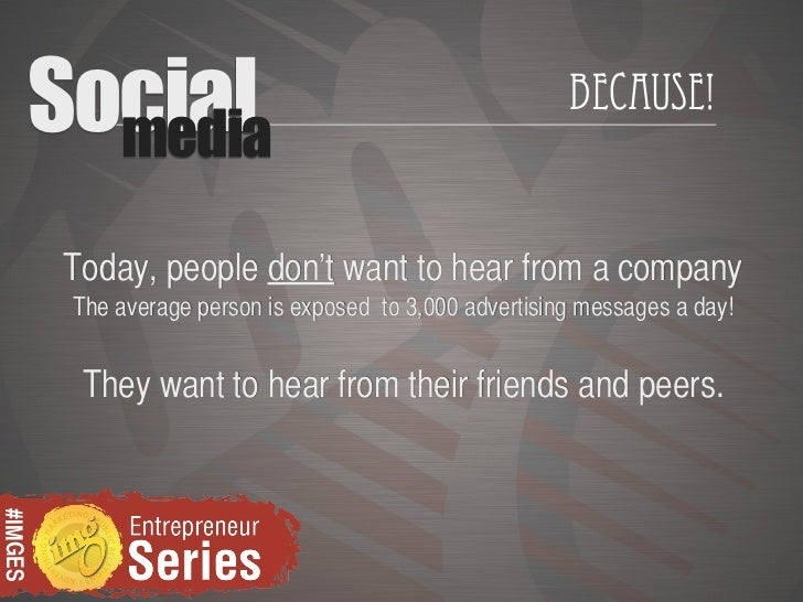 Social           media                                                           Because!          Today, people don't wan...