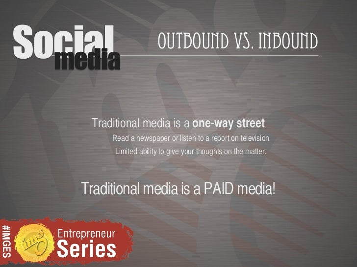 Social           media                                 Outbound Vs. Inbound              Traditional media is a one-way st...