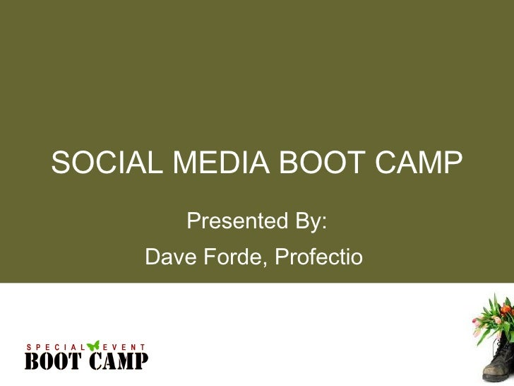 Presented By: Dave Forde, Profectio  SOCIAL MEDIA BOOT CAMP
