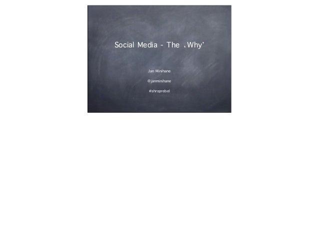 Social Media - The 'Why' Jan Minihane @janminihane #shroprebel