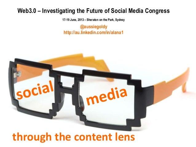 through the content lensWeb3.0 – Investigating the Future of Social Media Congress17-19 June, 2013 – Sheraton on the Park,...