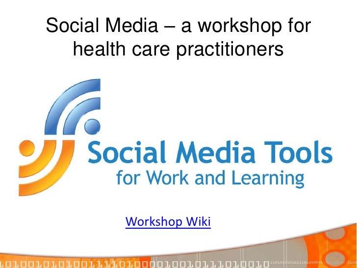 Social Media – a workshop for health care practitioners<br />Workshop Wiki<br />