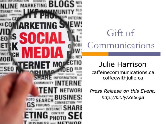 Gift ofCommunicationsJulie Harrisoncaffeinecommunications.cacoffeewithjulie.caPress Release on this Event:http://bit.ly/Ze...