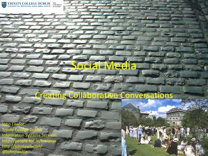 Social Media<br />Creating Collaborative Conversations<br />John Lawlor<br />Trinity College Dublin<br />Information Syste...