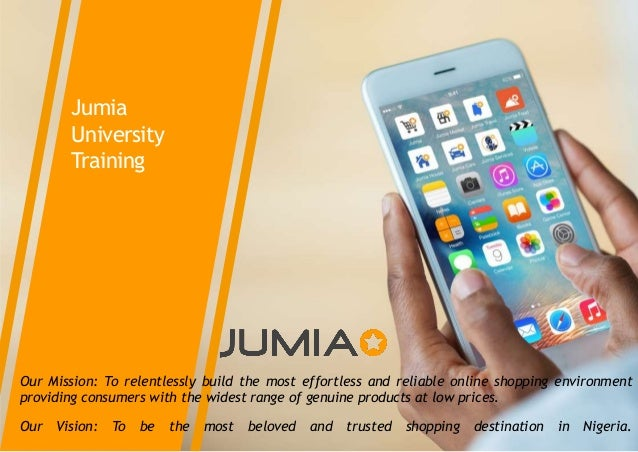 Jumia University Training Our Mission: To relentlessly build the most effortless and reliable online shopping environment ...