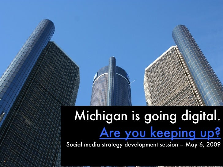 Michigan is going digital. Are you keeping up? Social media strategy development session – May 6, 2009